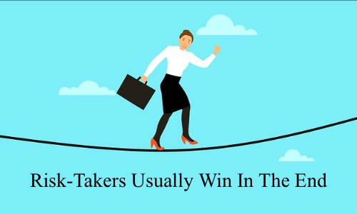 Risk Takers Usually Win